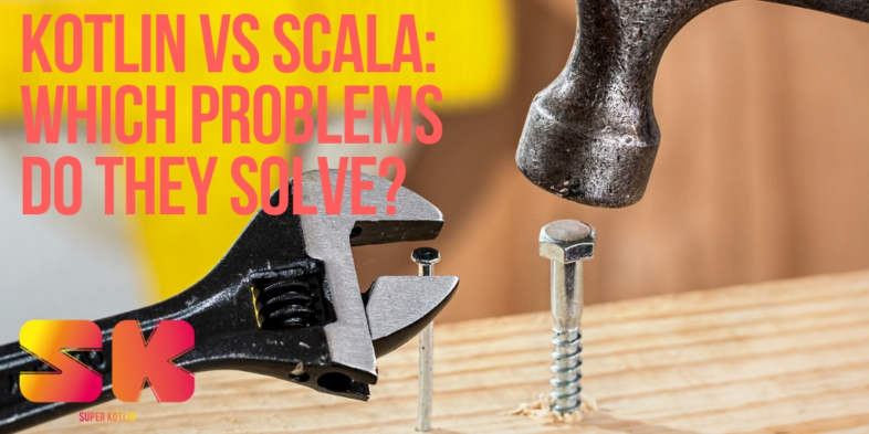 Kotlin vs Scala: Which Problems Do They Solve?