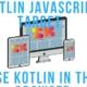 Kotlin Javascript Target: Use Kotlin in the Browser