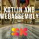 Kotlin and WebAssembly