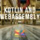 Kotlin and WebAssembly