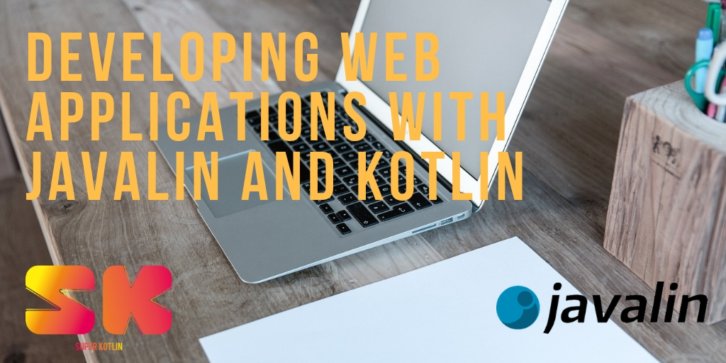 Developing web applications with Javalin and Kotlin