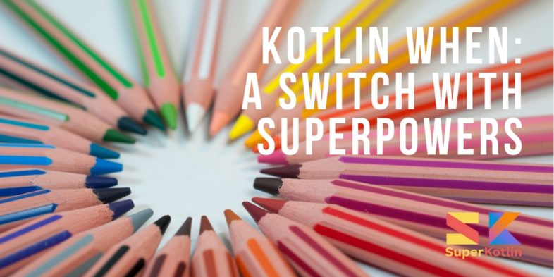 Kotlin when: A switch with Superpowers